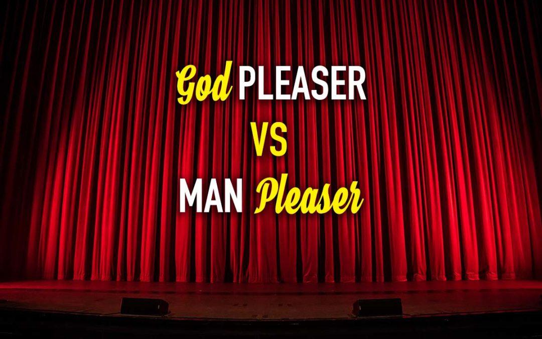 God Pleaser Vs. Man Pleaser 2.0